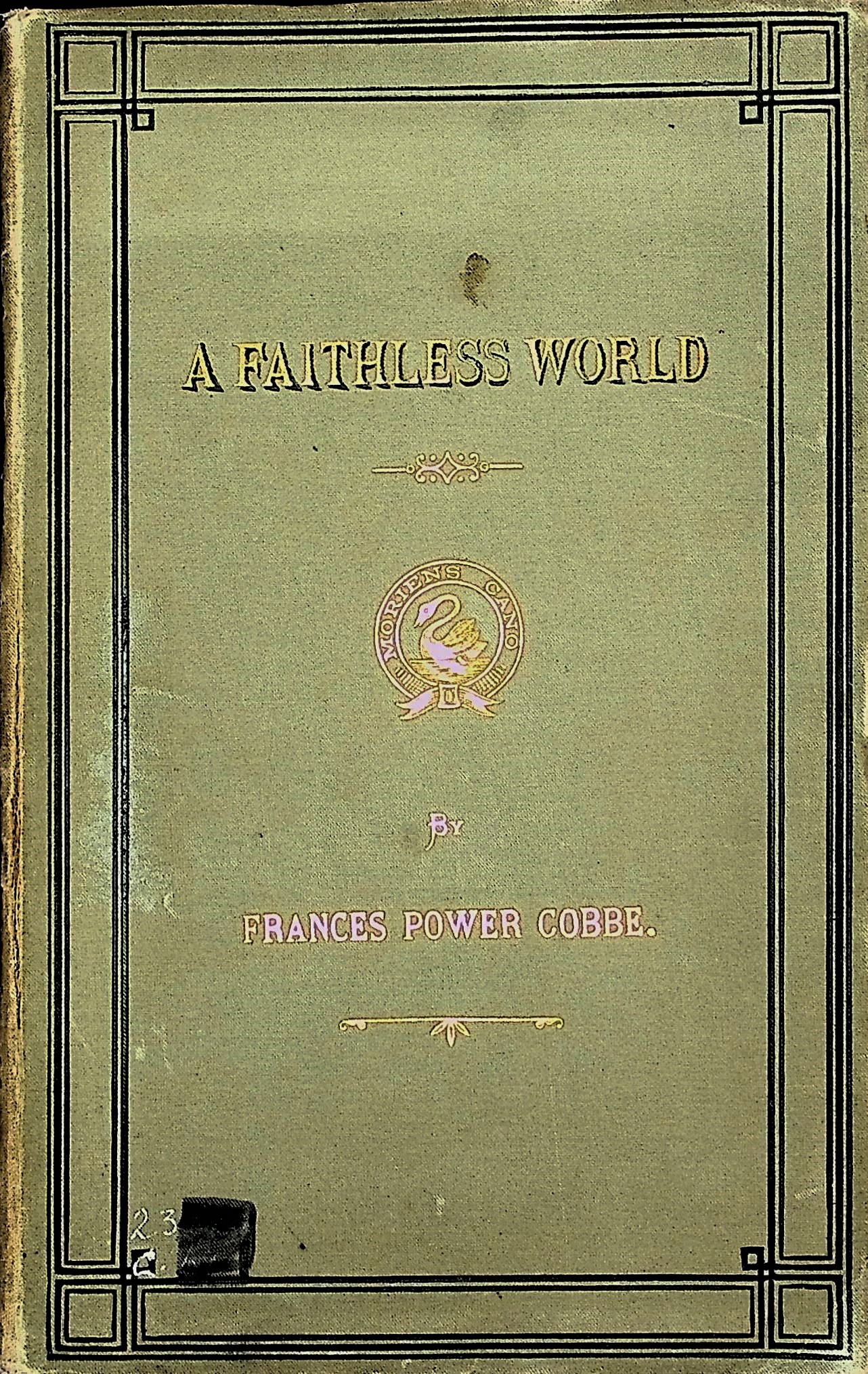 Image for A Faithless World, reprinted by permission form The Contemporary Review; with additions and a preface