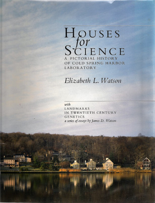 Image for Houses for Science. A PIctorial History of Cold Spring Harbor Laboratory with Landmarks in Twentieth Century Genetics, a series of essays by James D. Watson