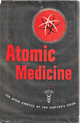 Image for Atomic Medicine. The Atom Knocks at the Doctor's Door