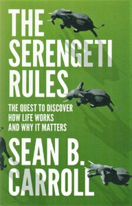 Image for The Serengeti Rules. The Quest to Discover How Life Works and Why it Matters