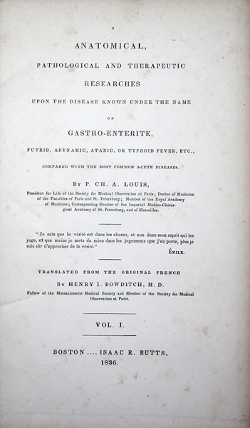 Anatomical, Pathological and Therpeutic Researches upon the Disease known under the name of Gastro-Enterite, Putrid, Adynamic, Ataxic, or Typhoid Fever, etc., compared with the most common Acute Diseases. Translated by Henry I. Bowditch, M.D.