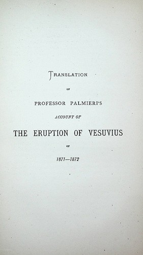 Image for The Eruption of Vesuvius in 1872 by Professor Luigi Palmieri with notes and an Introductory Sketch of the Present State of Knowledge of Terrestrial Vulanicity, the Cosmical Nature and Relations of Volcanoes and Earthquakes by Robert Mallet, with illustrations