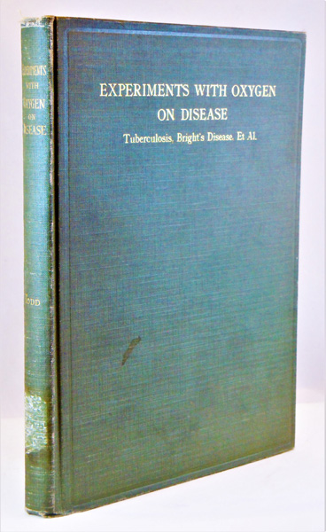 Image for Experiments with Oxygen on Disease. Tuberculosis, Bright's Disease, Et Al. This book is not for sale. It is presented to you by the committee under whose auspices the work has been carried on. As far as possible, copies will be supplied to those interested. Communications in regard to it can be addressed to any member of the committee, or to James Todd, Fulton Building, Pittsburgh, Pa.