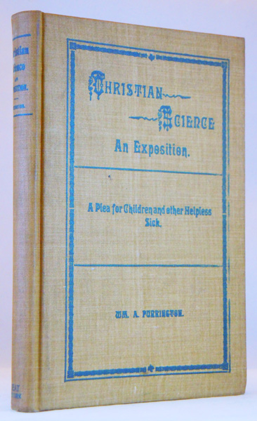 Image for Christian Science. An Exposition of Mrs. Eddy's Wonderful Discovery, including its Legal Aspects. A Plea for Children and other Helpless Sick